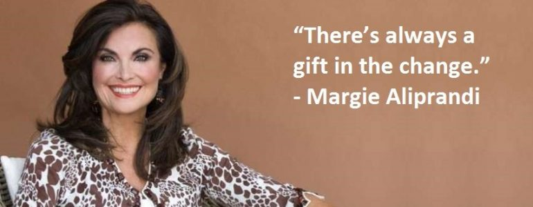 """Margie Aliprandi - """"There's always a gift in the change"""""""