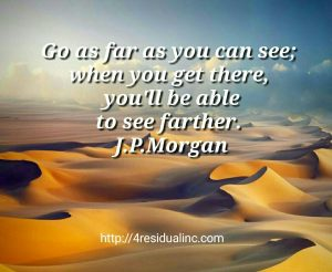 Go-as-far-as-you-can-see-when-you-get-there-youll-be-able-to-see-farther-J.P.Morgan